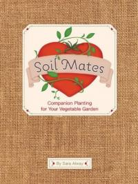 Book cover of Soil Mates - Companion Planting by Sara Alway
